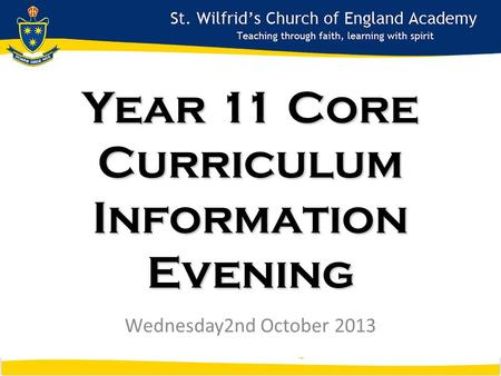 Year 11 Year 11 Core Curriculum Information Evening Wednesday2nd October 2013.