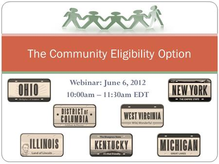 Webinar: June 6, 2012 10:00am – 11:30am EDT The Community Eligibility Option.