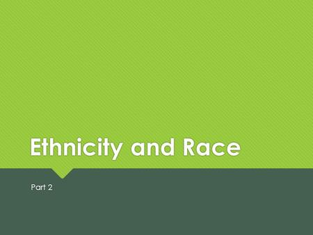 Ethnicity and Race Part 2. Learning Objectives for Ethnicity and Race Unit 1. Distinguish between race and ethnicity and the concept of what is means.