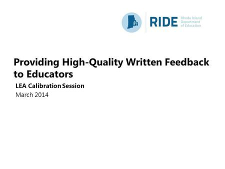 Providing High-Quality Written Feedback to Educators LEA Calibration Session March 2014.