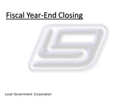 Fiscal Year-End Closing Local Government Corporation.