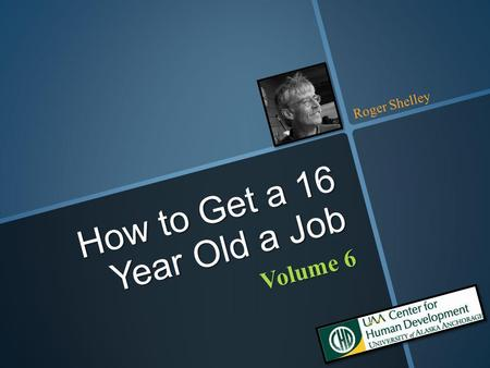 Volume 6 How to Get a 16 Year Old a Job Roger Shelley.