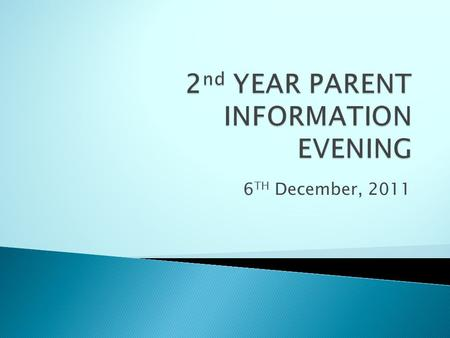 6 TH December, 2011. Introduction of Year Head Focus of the Year Challenges An introduction to revision Supports for parents.