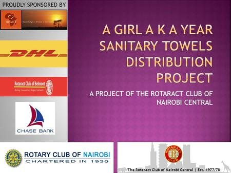 A PROJECT OF THE ROTARACT CLUB OF NAIROBI CENTRAL PROUDLY SPONSORED BY The Rotaract Club of Nairobi Central | Est. 1977/78.