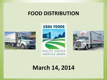 FOOD DISTRIBUTION March 14, 2014 1 DOD FF&V Will set aside $3.0M for SY 14-15 Try to get as much local product as possible $1.3M spent this year on local.