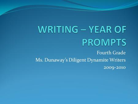 Fourth Grade Ms. Dunaways Diligent Dynamite Writers 2009-2010.
