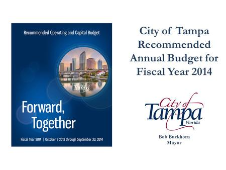 City of Tampa Recommended Annual Budget for Fiscal Year 2014 Bob Buckhorn Mayor.