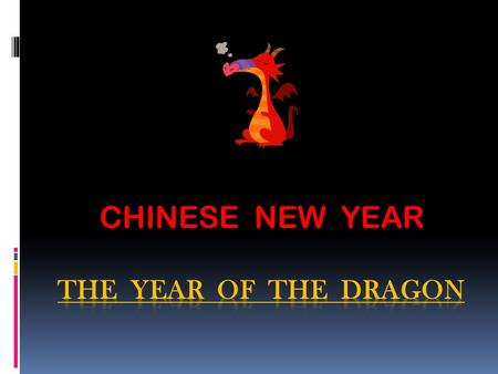 CHINESE NEW YEAR. WHAT IS CHINESE NEW YEAR ? January 23rd was the first day of the Chinese New Year 4709. This year's holiday, the Year of the Dragon,