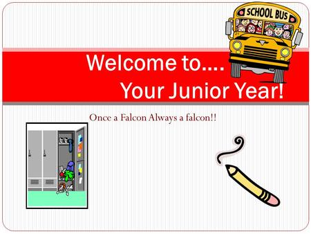 Once a Falcon Always a falcon!! Welcome to…. Your Junior Year!