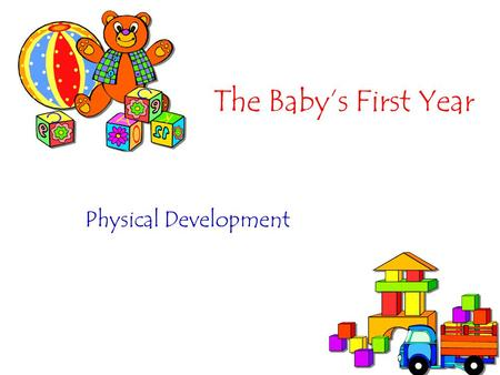 The Babys First Year Physical Development. Learning Targets I can…. –Identify the most important milestones of growth & development during a babys first.