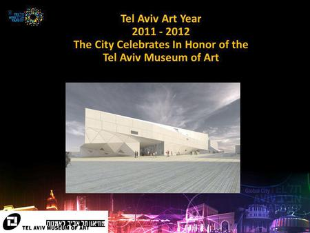 Tel Aviv Art Year 2011 - 2012 The City Celebrates In Honor of the Tel Aviv Museum of Art.
