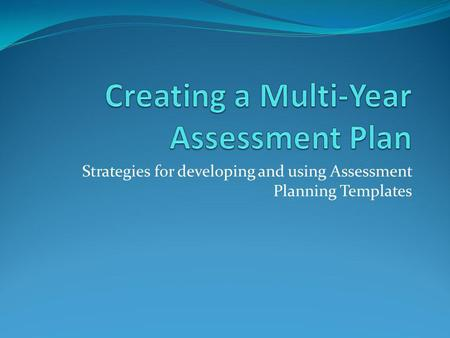 Strategies for developing and using Assessment Planning Templates.