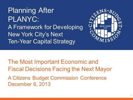 Planning After PLANYC: A Framework for Developing New York Citys Next Ten-Year Capital Strategy 1 The Most Important Economic and Fiscal Decisions Facing.