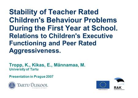 Stability of Teacher Rated Children's Behaviour Problems During the First Year at School. Relations to Children's Executive Functioning and Peer Rated.