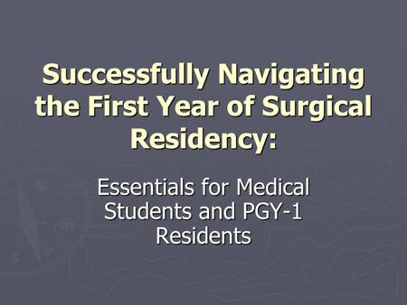 Successfully Navigating the First Year of Surgical Residency: Essentials for Medical Students and PGY-1 Residents.