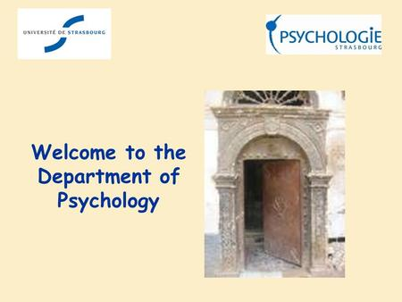 Welcome to the Department of Psychology. STRASBOURG UNIVERSITY The largest university in France – Autonomous since January 1 st 2009 43 000 students (21%