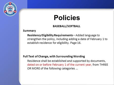Policies BASEBALL/SOFTBALL Summary Residency Eligibility Requirements – Added language to strengthen the policy, including adding a date of February 1.