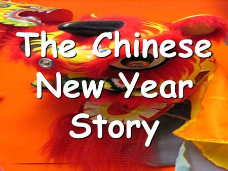 The Chinese New Year Story. A long time ago, in China, twelve animals were arguing. Every animal wanted the New Year to be named after them.