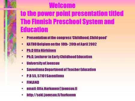 Welcome to the power point presentation titled The Finnish Preschool System and Education Presentation at the congress 'Childhood, Child good' KATHO Belgium.