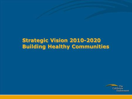 Strategic Vision 2010-2020 Building Healthy Communities.