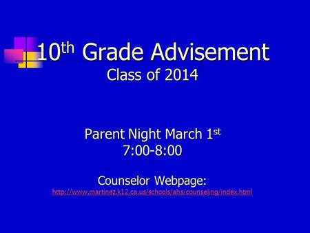 10 th Grade Advisement Class of 2014 Parent Night March 1 st 7:00-8:00 Counselor Webpage: