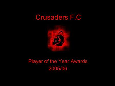 Crusaders F.C Player of the Year Awards 2005/06. Crusaders FC Awards 2005/06 Chairman Jim Semple welcomes the guests.