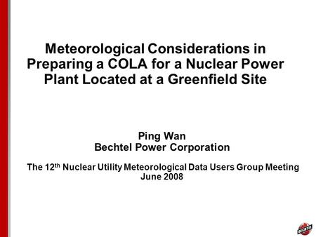 Meteorological Considerations in Preparing a COLA for a Nuclear Power Plant Located at a Greenfield Site Ping Wan Bechtel Power Corporation The 12 th Nuclear.