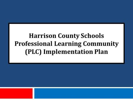 Harrison County Schools Professional Learning Community (PLC) Implementation Plan.