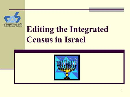 1 Editing the Integrated Census in Israel. EDITING THE INTEGRATED CENSUS IN ISRAEL Prepared by Eva Rotenberg, Central Bureau of Statistics, Israel (1)