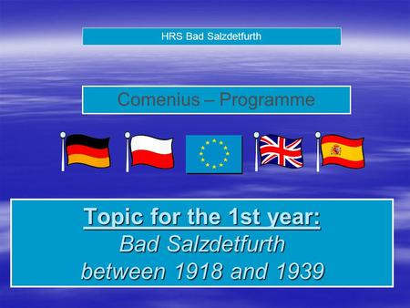 HRS Bad Salzdetfurth Comenius – Programme Topic for the 1st year: Bad Salzdetfurth between 1918 and 1939.