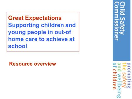 Great Expectations Supporting children and young people in out-of home care to achieve at school Resource overview.