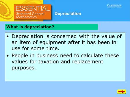 Depreciation Depreciation is concerned with the value of an item of equipment after it has been in use for some time. People in business need to calculate.