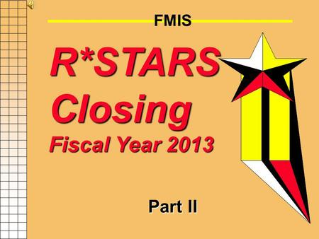 FMIS R*STARS Closing Fiscal Year 2013 Part II GAD Form X-18 Submitted by each financial agency (may be at batch agency level) Provides contact information.