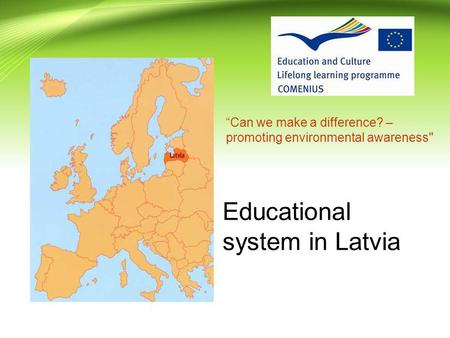 Educational system in Latvia Can we make a difference? – promoting environmental awareness