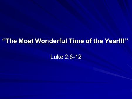 The Most Wonderful Time of the Year!!! The Most Wonderful Time of the Year!!! Luke 2:8-12.