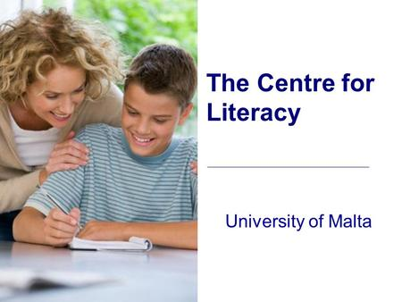 University of Malta The Centre for Literacy. The Centre for Literacy 1.Introduction 2.Main Aims 3.Research and Development Projects 4.Publications.