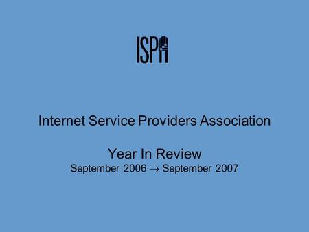 Internet Service Providers Association Year In Review September 2006 September 2007.