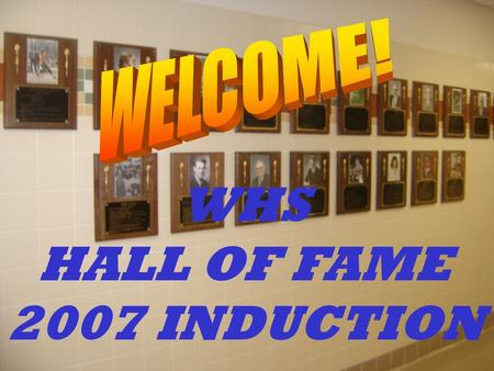 WHS HALL OF FAME 2007 INDUCTION. The Wellsville Athletic Hall of Fame honors the many outstanding athletes, coaches, and others who have had a significant.