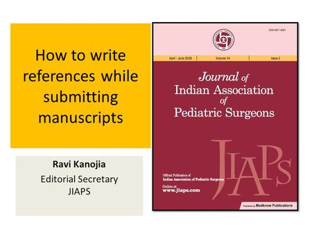 How to write references while submitting manuscripts Ravi Kanojia Editorial Secretary JIAPS.