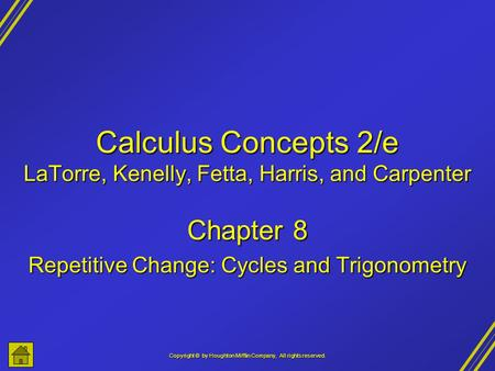 Copyright © by Houghton Mifflin Company, All rights reserved. Calculus Concepts 2/e LaTorre, Kenelly, Fetta, Harris, and Carpenter Chapter 8 Repetitive.