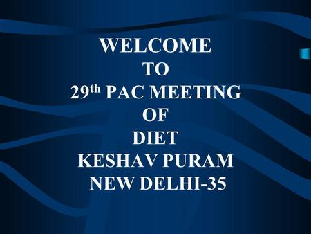 WELCOME TO 29 th PAC MEETING OF DIET KESHAV PURAM NEW DELHI-35.