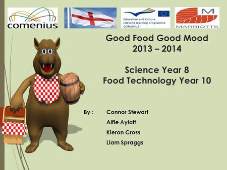 By : Connor Stewart Alfie Aylott Kieron Cross Liam Spraggs Good Food Good Mood 2013 – 2014 Science Year 8 Food Technology Year 10.