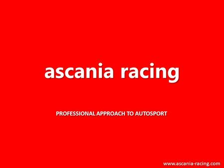 Ascania racing PROFESSIONAL APPROACH TO AUTOSPORT www.ascania-racing.com.