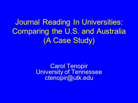 Carol Tenopir University of Tennessee Journal Reading In Universities: Comparing the U.S. and Australia (A Case Study)