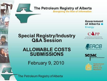 The Petroleum Registry of Alberta The Petroleum Registry of Alberta Energizing the flow of information Special Registry/Industry Q&A Session ALLOWABLE.