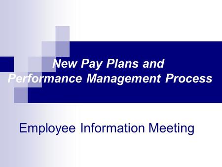 Employee Information Meeting New Pay Plans and Performance Management Process.
