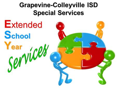 Grapevine-Colleyville ISD Special Services E xtended S chool Y ear.
