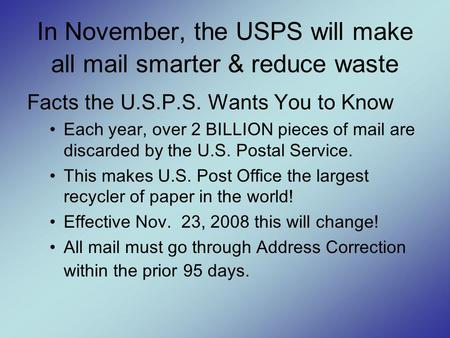In November, the USPS will make all mail smarter & reduce waste Facts the U.S.P.S. Wants You to Know Each year, over 2 BILLION pieces of mail are discarded.