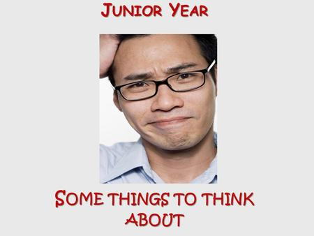Junior Year Some things to think about