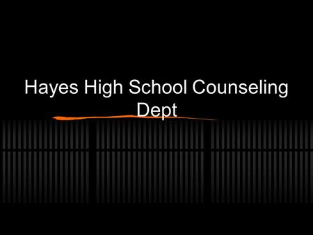 Hayes High School Counseling Dept. Meet the School Counselors Mr. Matthew Brown Mrs. Jennifer Pollard (Last names A – D all grades) (Last names E –